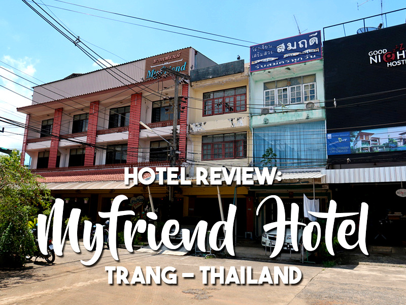 Hotel Review: Myfriend Hotel, Trang - Thailand