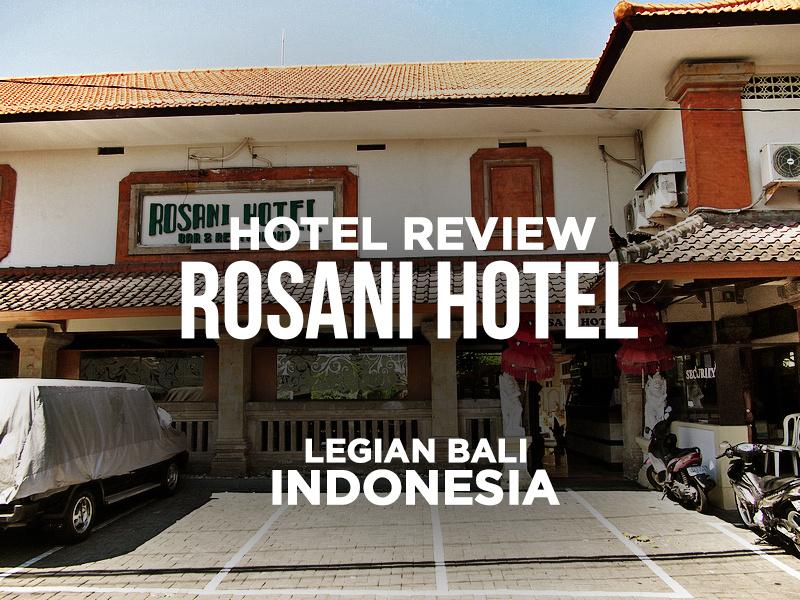 Hotel Review: Rosani Hotel, Legian, Bali - Indonesia