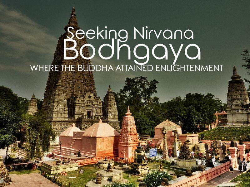 Seeking Nirvana in Bodhgaya - Where the Buddha attained enlightenment