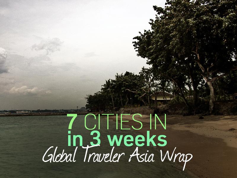 7 cities in 3 weeks: Global Traveler Asia wrap