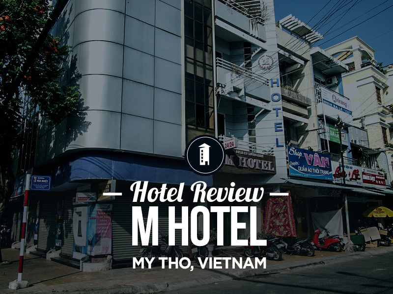 Hotel Review: M Hotel, My Tho - Vietnam