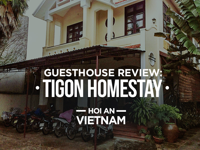 Guesthouse Review: Tigon Homestay, Hoi An - Vietnam