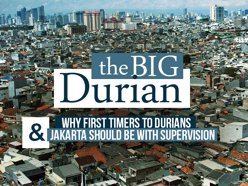 The Big Durian: Why first-timers to Durians and Jakarta should be with supervision