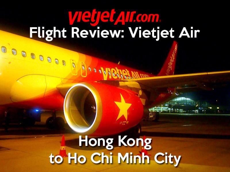 Flight Review: Vietjet Air - Hong Kong to Ho Chi Minh City