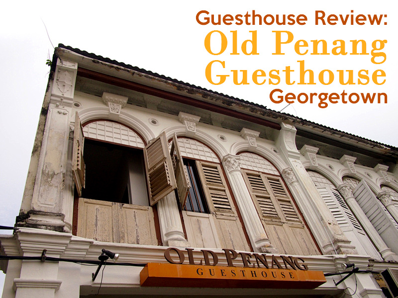Guesthouse Review: Old Penang Guesthouse - Georgetown