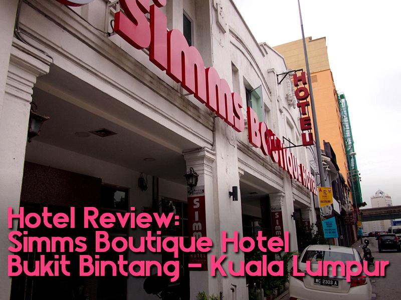 Hotel Review: Simms Boutique Hotel Bukit Bintang - Kuala Lumpur