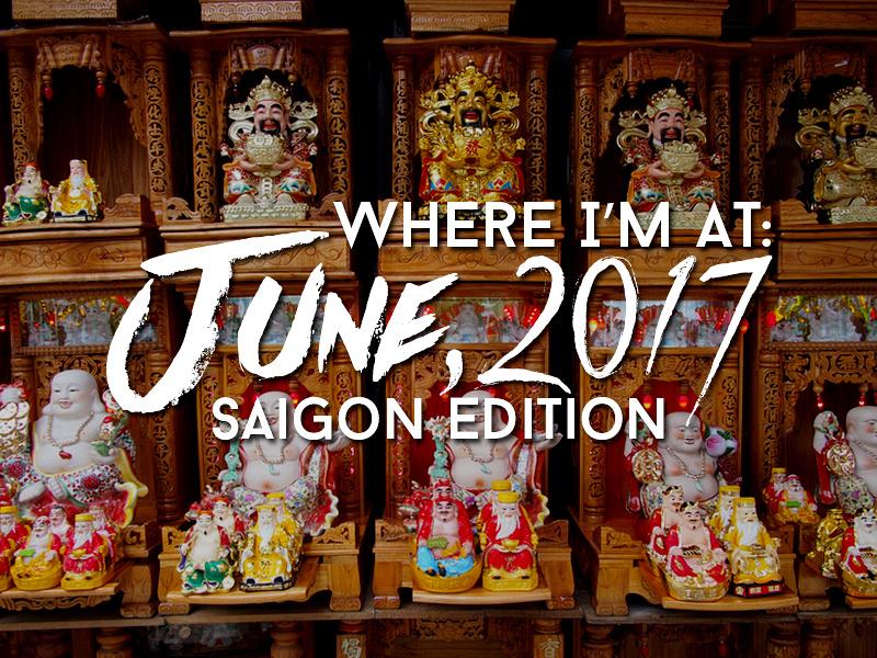 Where I'm At: June, 2017 – Saigon edition
