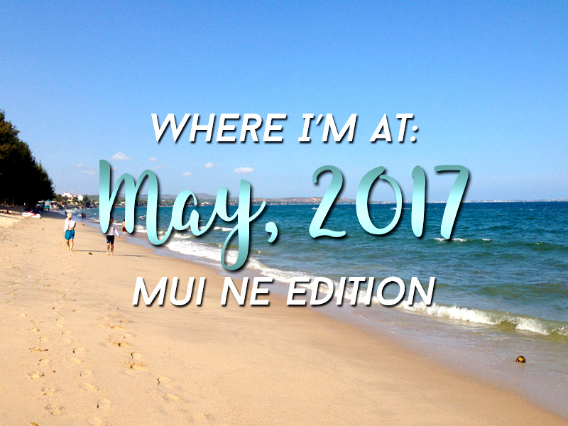 Where I'm At: May, 2017 – Mui Ne edition