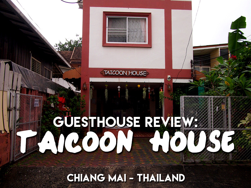 Guesthouse Review: Taicoon House, Chiang Mai - Thailand
