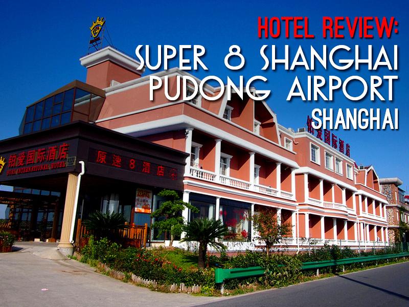 Hotel Review: Super 8 Shanghai Pudong Airport - Shanghai