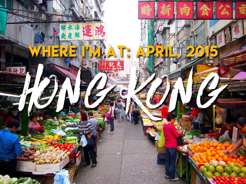 Where I'm At: April, 2015 - Hong Kong