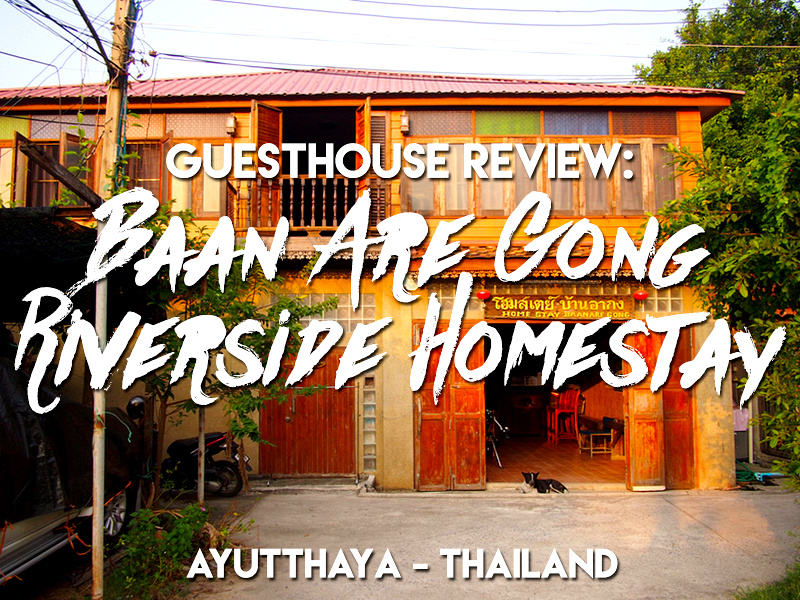 Guesthouse Review: Baan Are Gong Riverside Homestay, Ayutthaya - Thailand