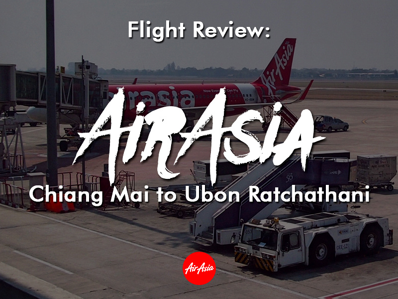 Flight Review: AirAsia – Chiang Mai to Ubon Ratchathani