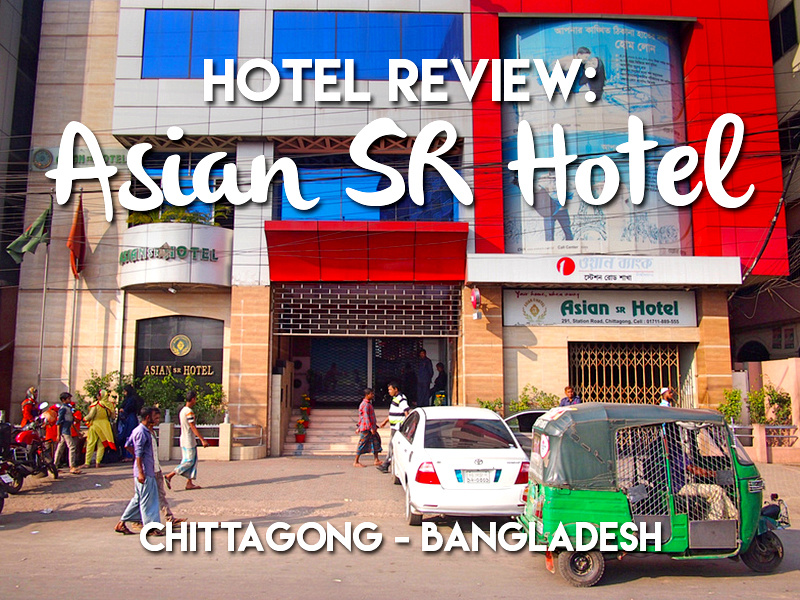 Hotel Review: Asian SR Hotel, Chittagong - Bangladesh