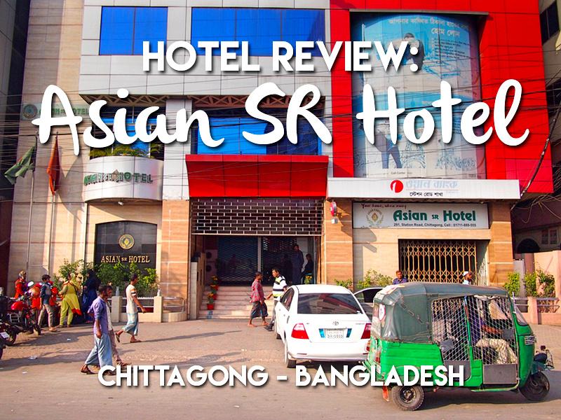 Hotel Review: Asian SR Hotel, Chittagong - Bangladesh