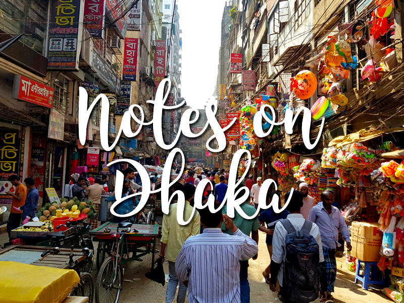 Notes on Dhaka - the chaotic capital of Bangladesh