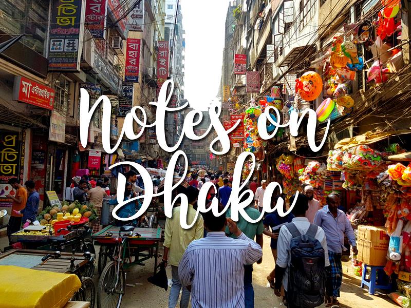 Notes on Dhaka - the chaotic capital of Bangladesh