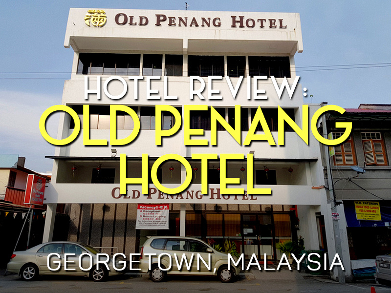 Hotel Review: Old Penang Hotel - Georgetown, Malaysia