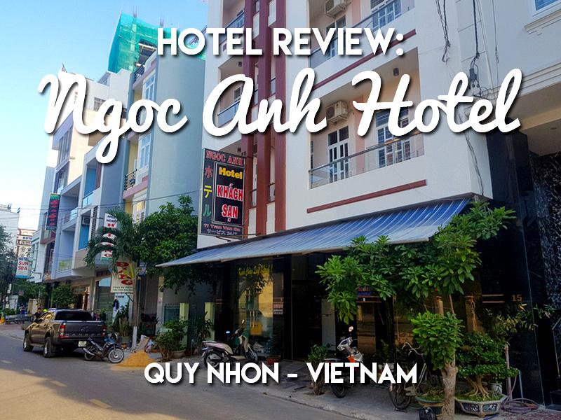 Hotel Review: Ngoc Anh Hotel, Quy Nhon - Vietnam