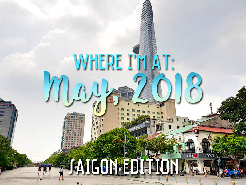 Where I'm At: May, 2018 – Saigon edition