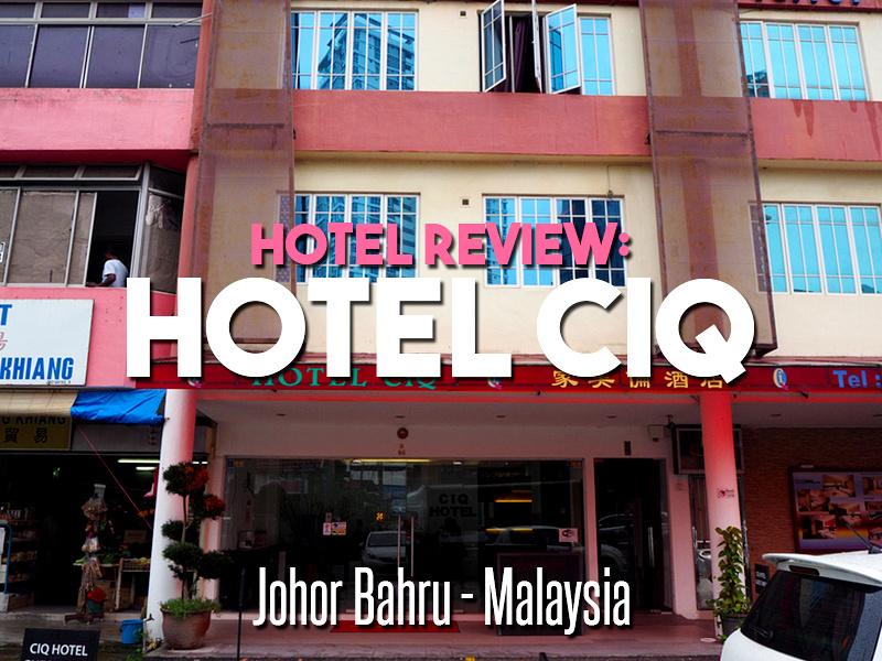 Hotel Review: Hotel CIQ, Johor Bahru - Malaysia