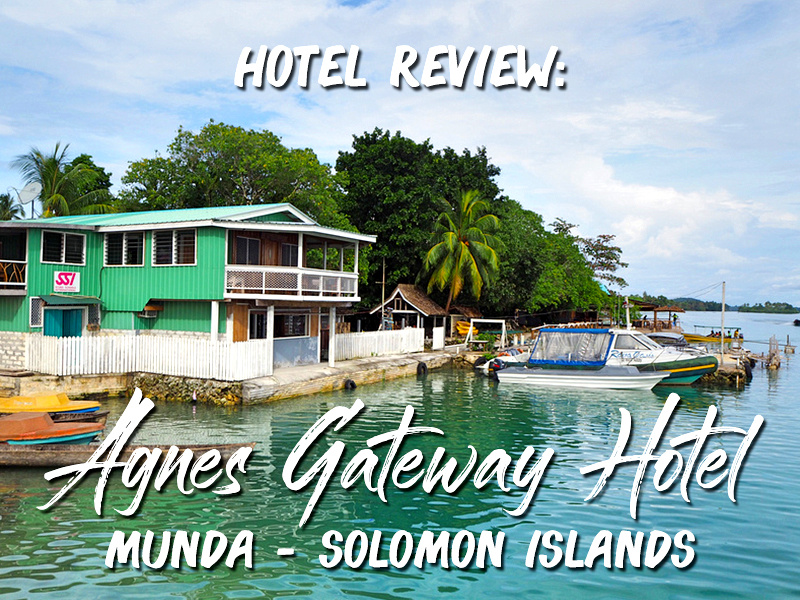 Hotel Review: Agnes Gateway Hotel, Munda - Solomon Islands