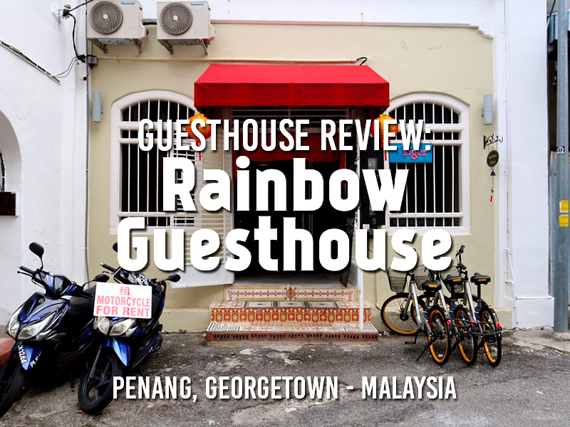 Guesthouse Review: Rainbow Guesthouse Penang, Georgetown - Malaysia