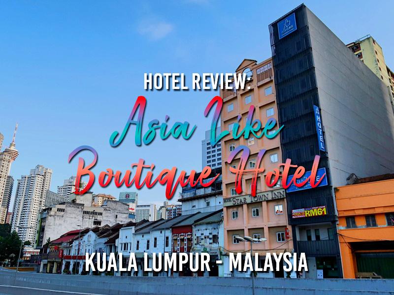 Hotel Review: Asia Like Boutique Hotel, Kuala Lumpur - Malaysia