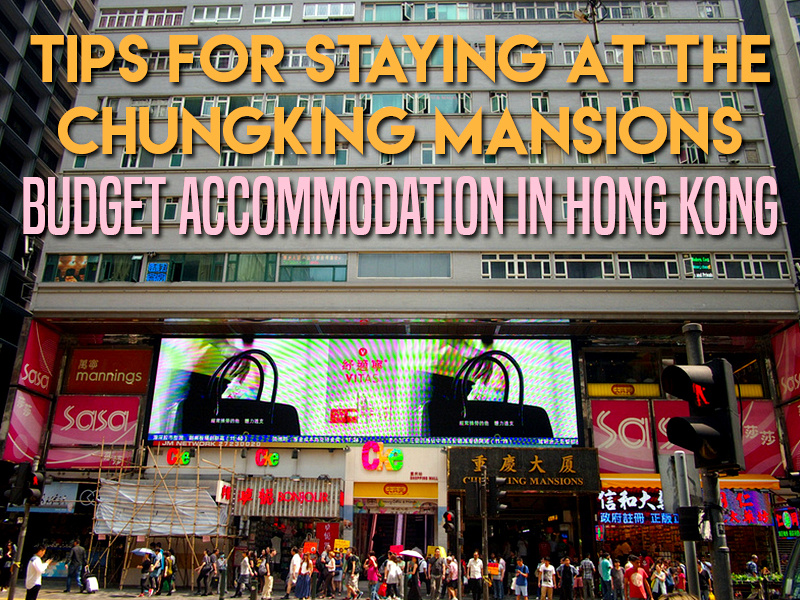 Tips for staying at the Chungking Mansions - budget accommodation in Hong Kong