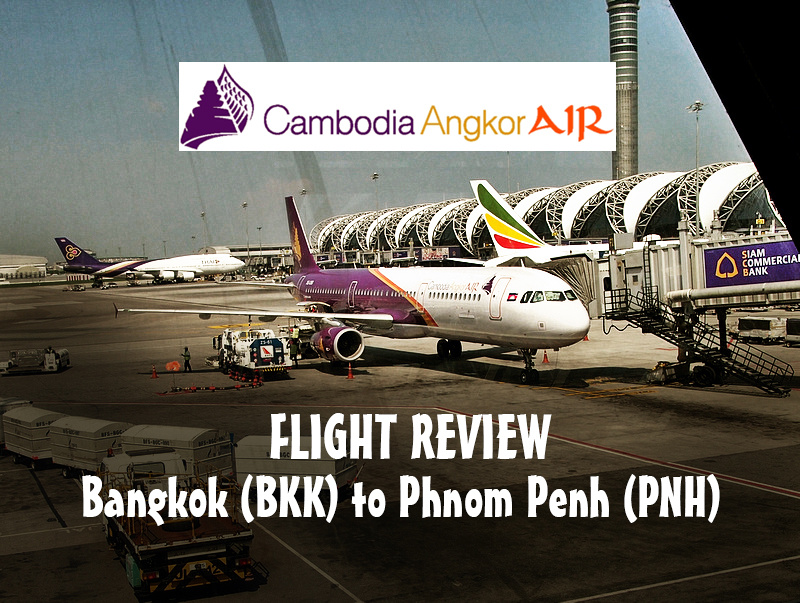 Flight Review: Cambodia Angkor Air - Bangkok (BKK) to Phnom Penh (PNH)