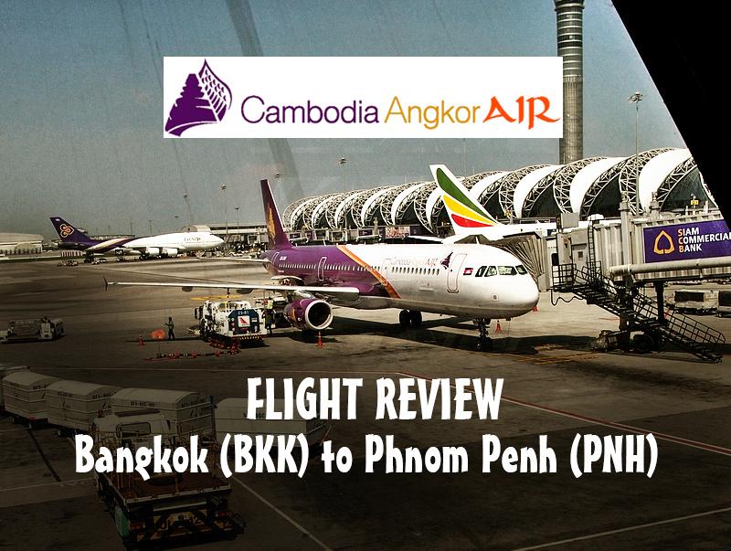 Flight Review: Cambodia Angkor Air - Bangkok (BKK) to Phnom Penh (PNH)