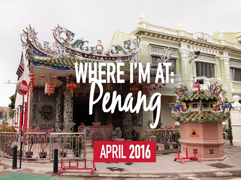 Where I'm At: Penang – April 2016