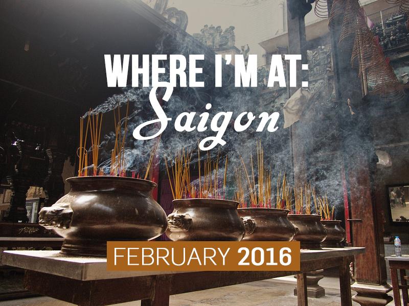 Where I'm At Saigon - February, 2016