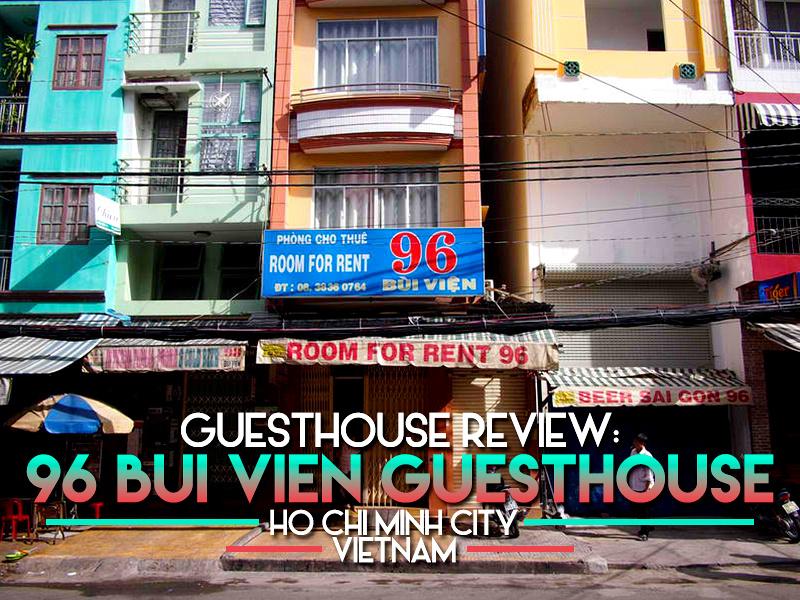 Guesthouse Review: 96 Bui Vien Guesthouse, Ho Chi Minh City – Vietnam