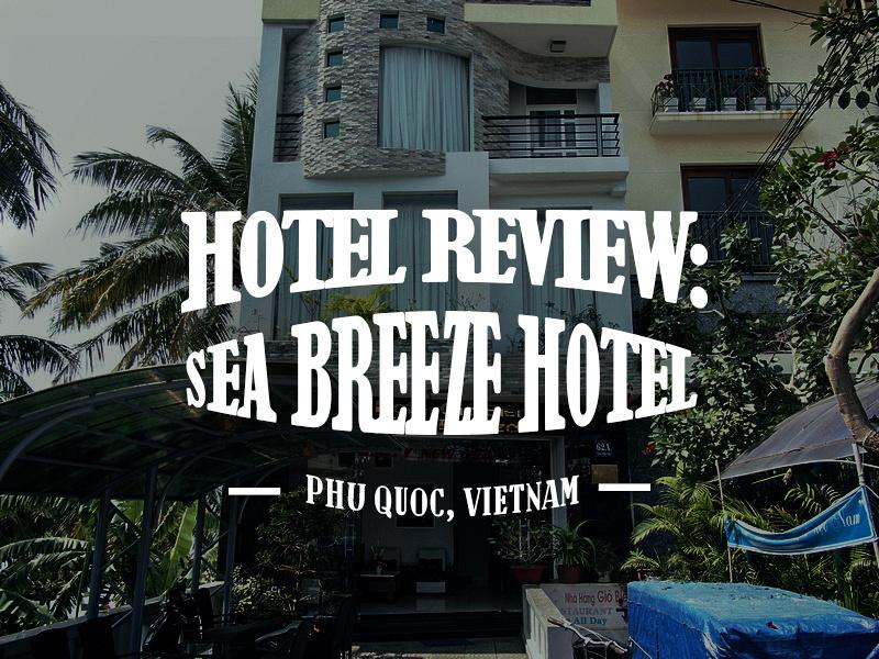 Hotel Review: Sea Breeze Hotel, Phu Quoc - Vietnam