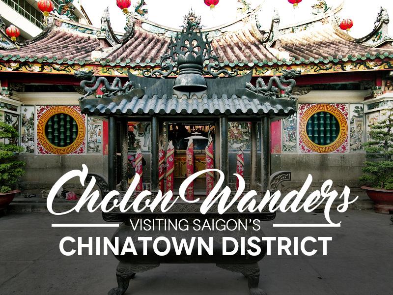 Cholon Wanders - Visiting Saigon's historic Chinatown district