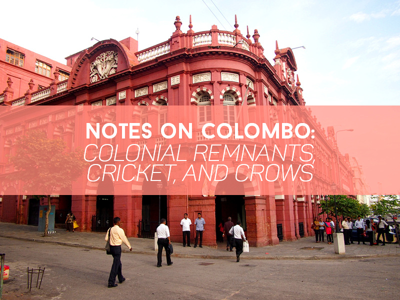 Notes on Colombo: Colonial remnants, cricket, and crows