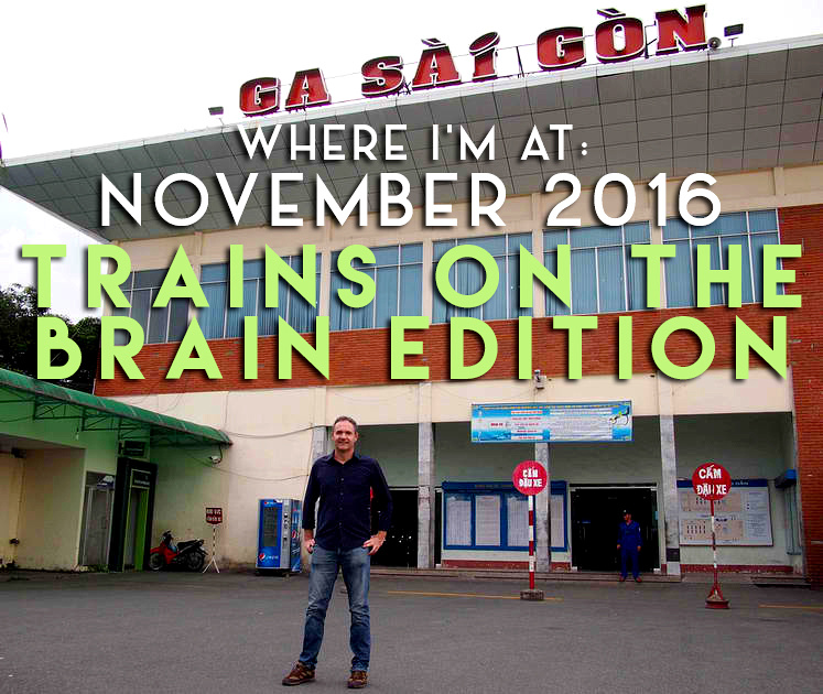 Where I'm At: November, 2016 - Trains on the brain edition