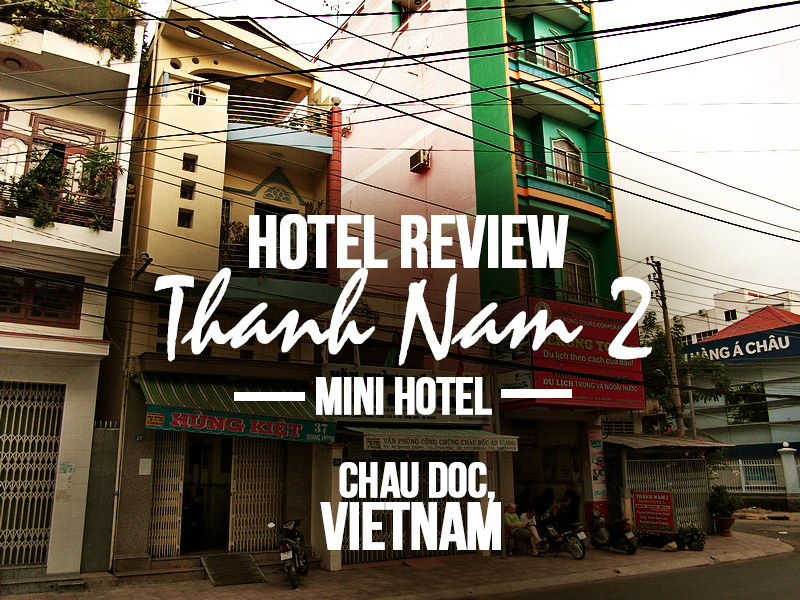Thanh Nam 2 Mini Hotel, Chau Doc - Vietnam