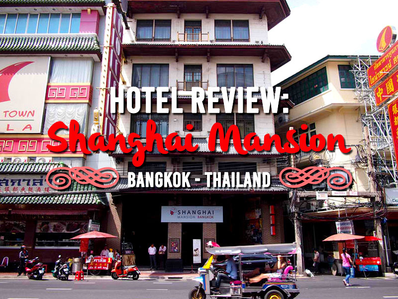 Hotel Review: Shanghai Mansion Bangkok, Thailand