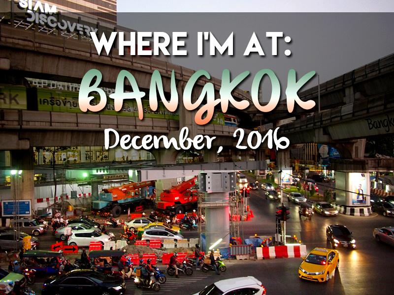 Where I'm At: Bangkok - December, 2016
