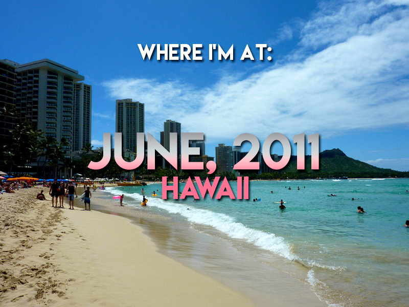 Where I'm At: June, 2011 - Hawaii