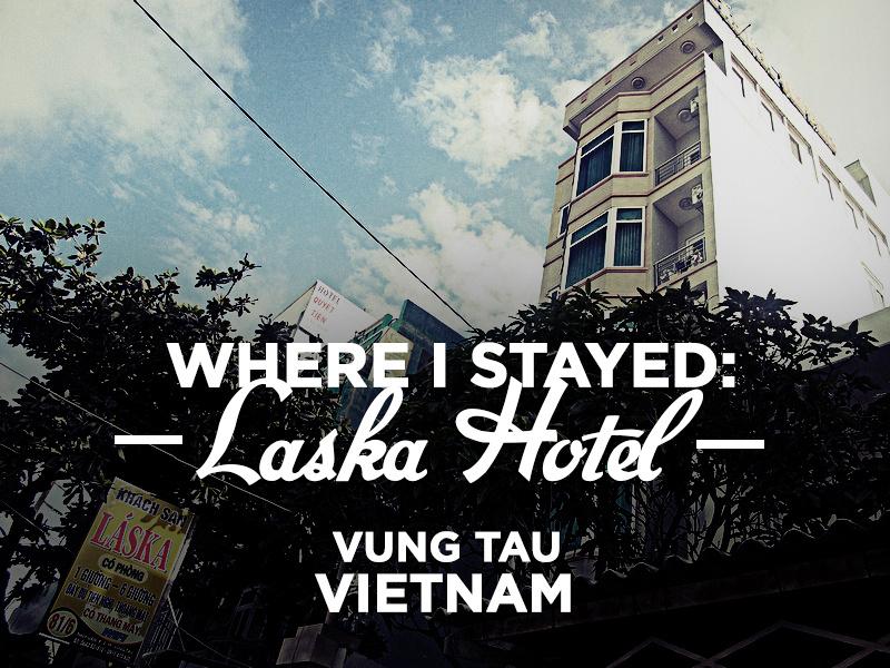 Hotel Review: Laska Hotel, Vung Tau - Vietnam