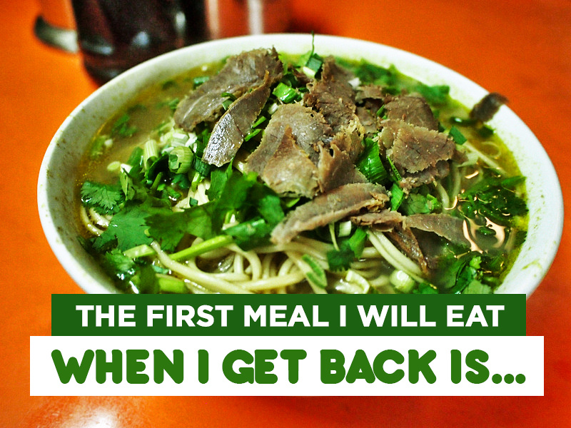 The first meal I will eat when I get back is...
