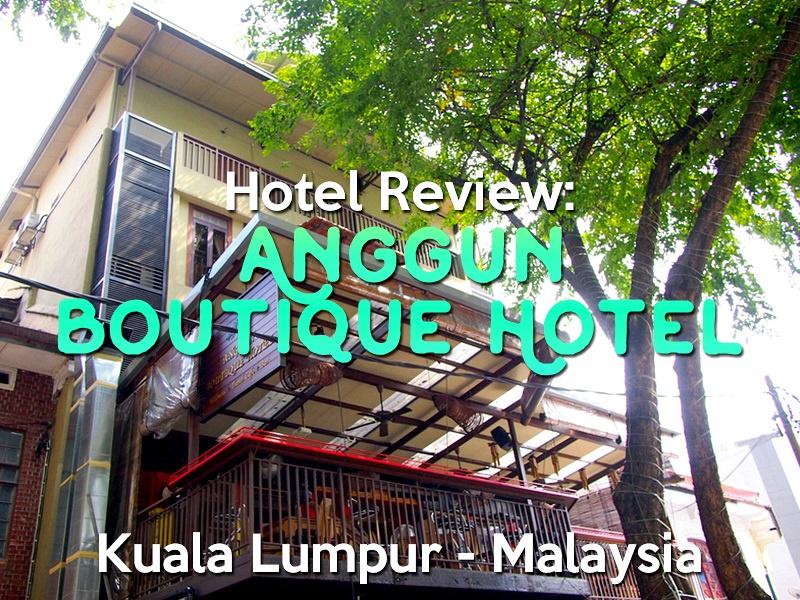 Hotel Review: Anggun Boutique Hotel, Kuala Lumpur - Malaysia